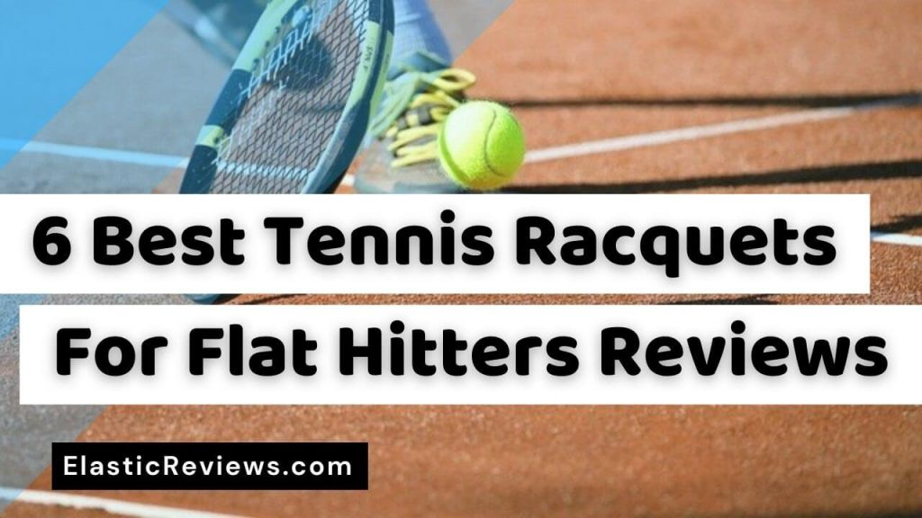 Best Tennis Racquet For Flat Hitters