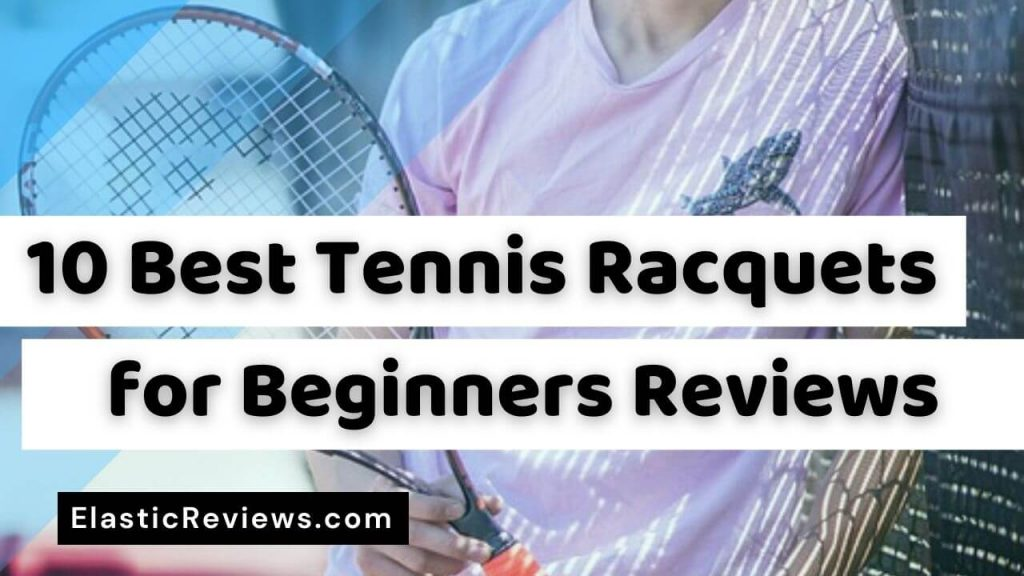 Best Tennis Racquets for Beginners Reviews