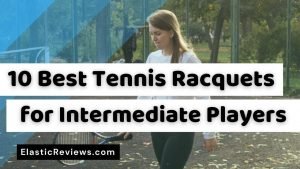 Best-Tennis-Racquets-for-Intermediate-Players
