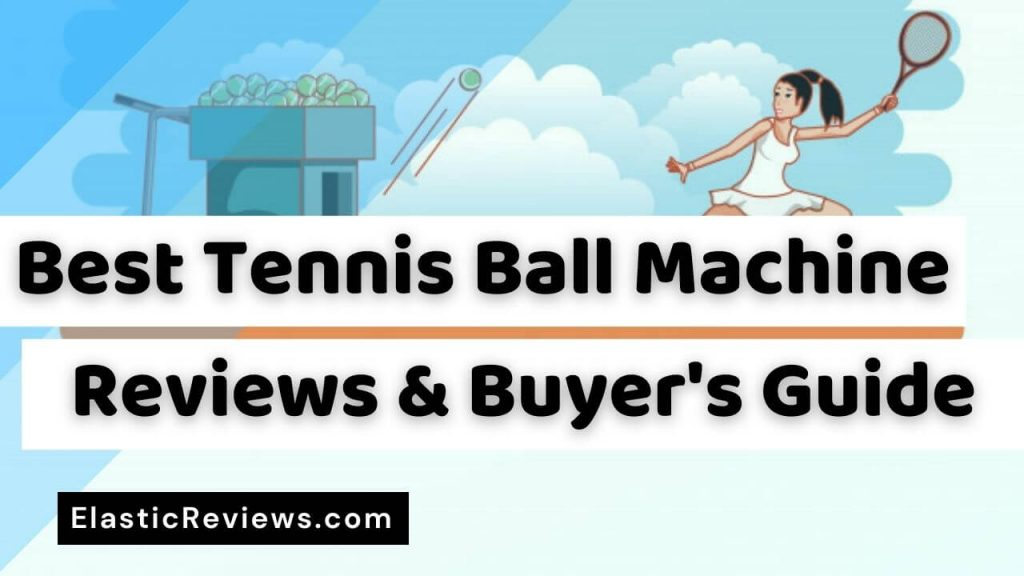 best tennis ball machine reviews