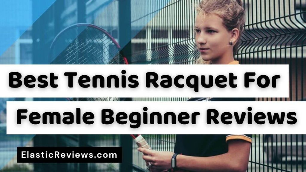 best tennis racquet for female beginner