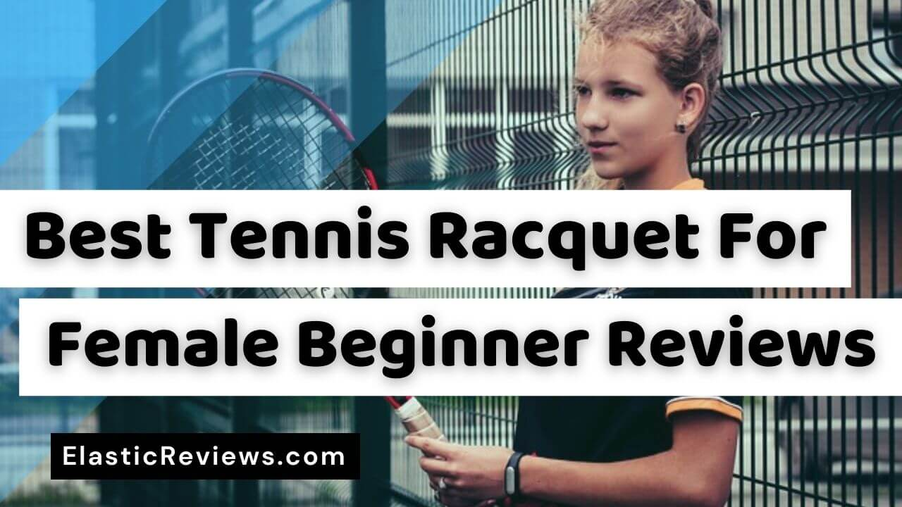 best-tennis-racquet-for-female-beginner