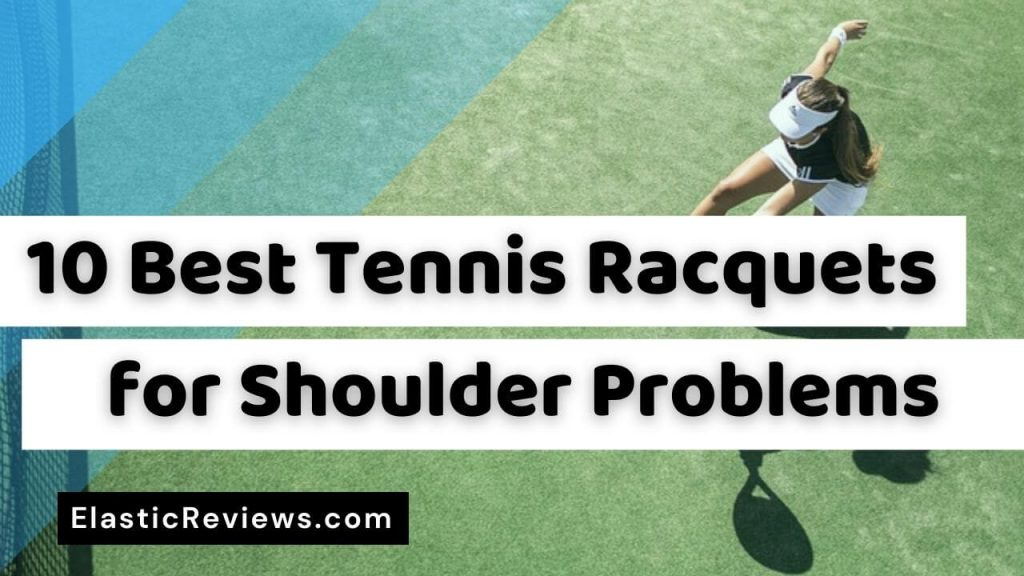 best tennis racquet for shoulder problems and arm injuries