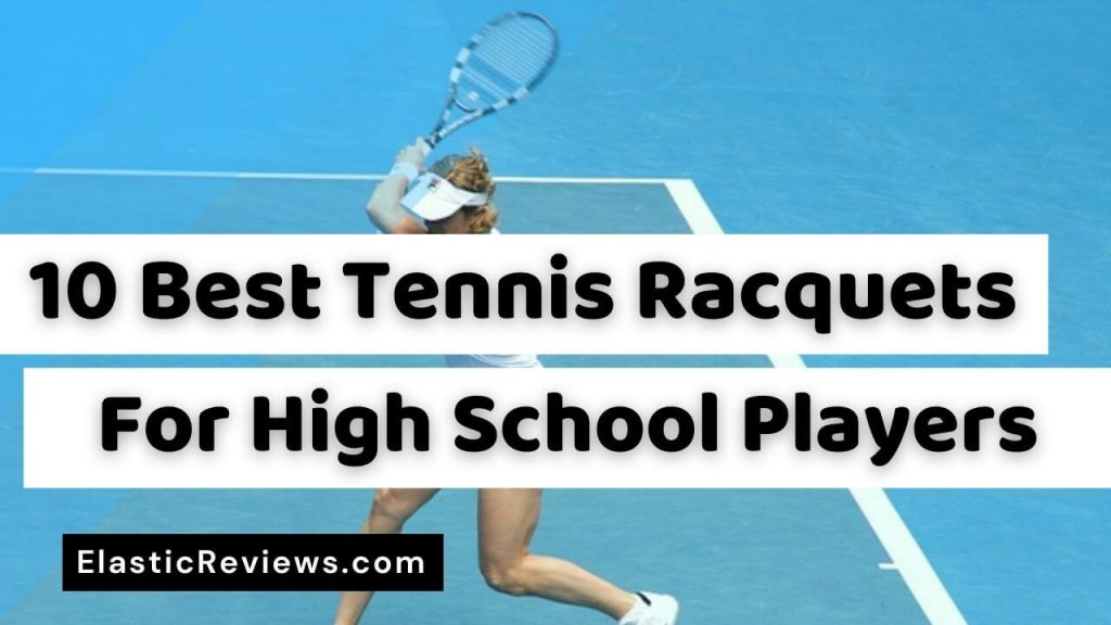 best tennis racquets for high schools players