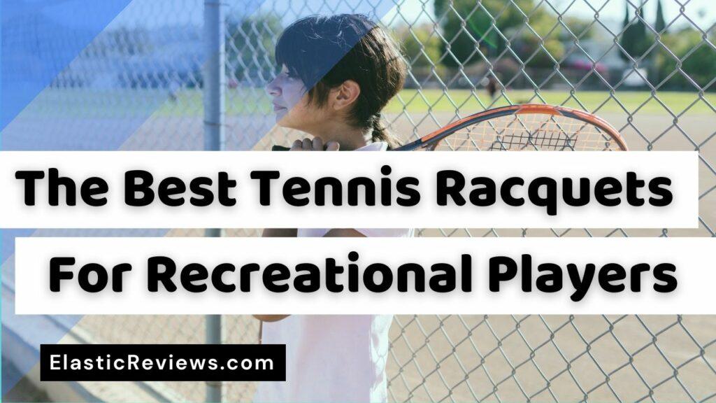 Best Tennis Racquet For Recreational Player