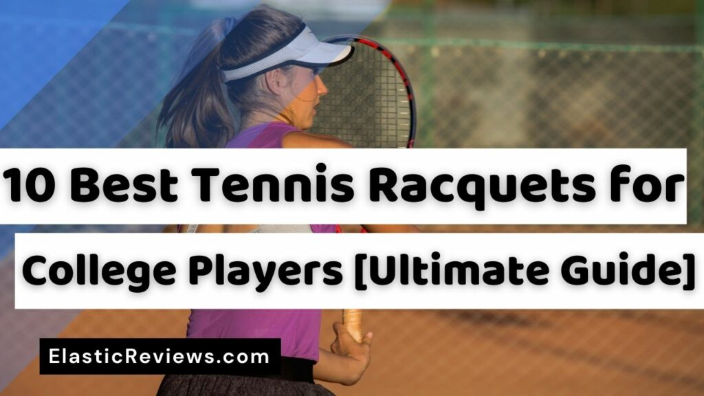 Best Tennis Racquets for College Players