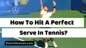 How To Hit A Perfect Serve In Tennis