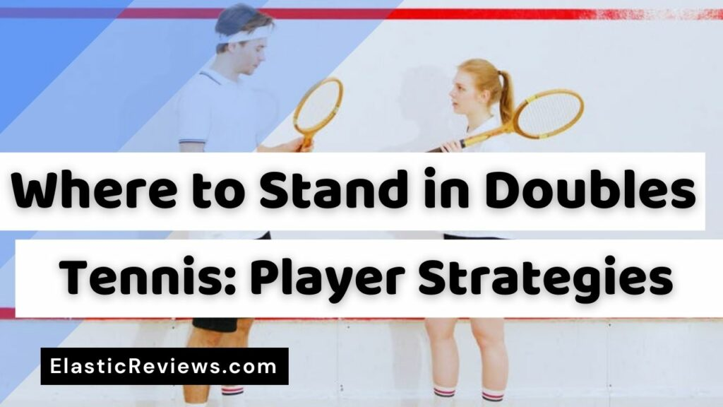 Where to Stand in Doubles Tennis