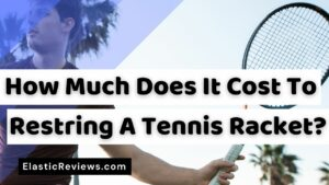 How Much Does It Cost To Restring A Tennis Racket