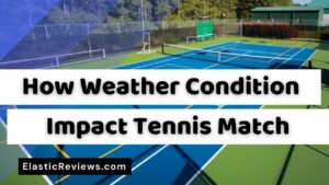 How Weather Condition Impact Tennis Match