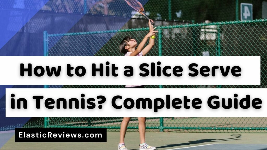 How to Hit a Slice Serve in Tennis