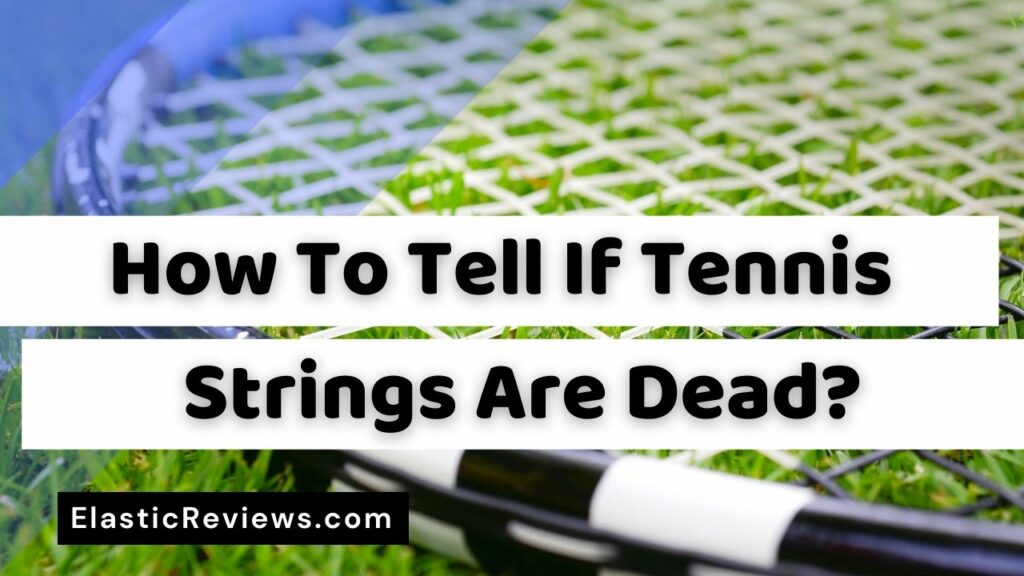 How to tell if tennis strings are dead