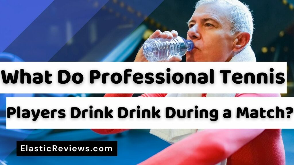 What Do Tennis Players Drink During a Match