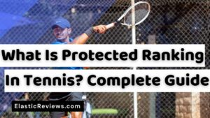 What Is Protected Ranking In Tennis