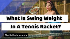 What Is Swing Weight In A Tennis Racket